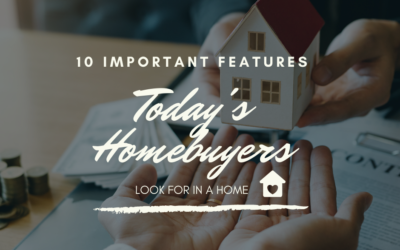 10 Important Features Today's Homebuyers Look For in a Home