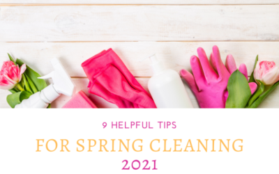 9 Helpful Tips for Spring Cleaning 2021